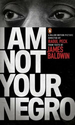 I AM NOT YOUR NEGRO <br>  James Baldwin