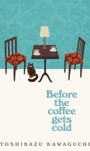 BEFORE THE COFFEE GETS COLD <br>  Toshikazu Kawaguchi