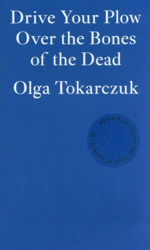 DRIVE YOUR PLOW OVER THE BONES OF THE DEAD <br> Olga Tokarczuk