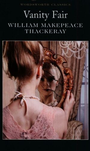 VANITY FAIR<br> William Makepeace Thackeray