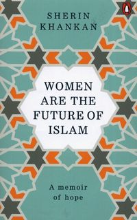 WOMEN ARE THE FUTURE OF ISLAM <br> Sherin Khankan
