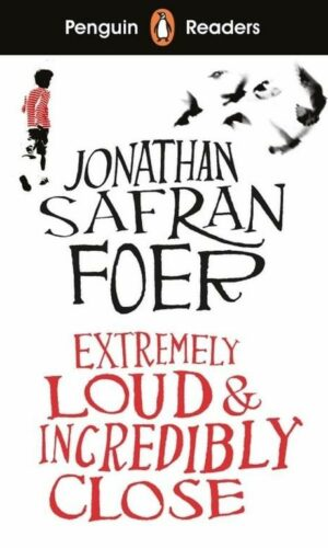 EXTREMELY LOUD INCREDIBLY CLOSE: PENGUIN READERS LEVEL 5 <br> Jonathan Safran For