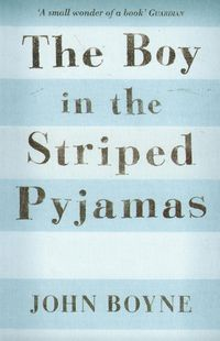 BOY IN THE STRIPED PYJAMAS <br> John Boyne