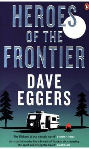 HEROES OF THE FRONTIER  <br> Dave Eggers