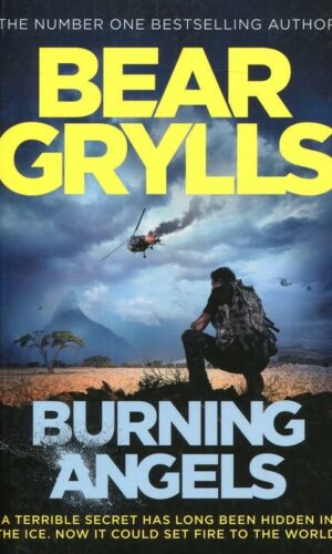 BURNING ANGELS <br> Bear Grylls