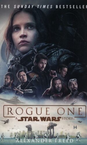 Rogue One A Star Wars Story <br> Alexander Freed