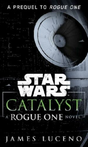 Star Wars Catalyst a Rogue One Novel <br> James Luceno
