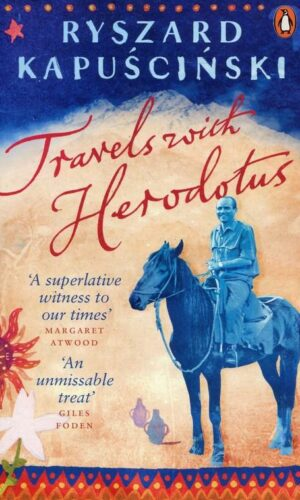 TRAVELS WITH HERODOTUS<br> Ryszard Kapuściński