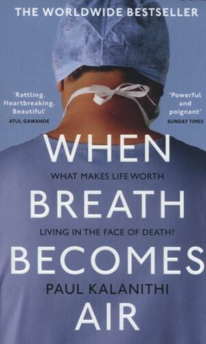 WHEN BREATH BECOMES AIR <br> Paul Kalanithi
