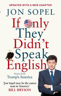 IF ONLY THEY DIDN`T SPEAK ENGLISH <br>  JON SOPEL
