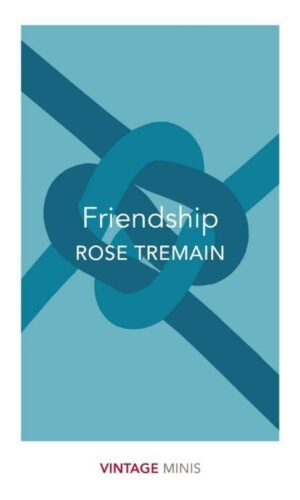 FRIENDSHIP<br>  Rose Tremain