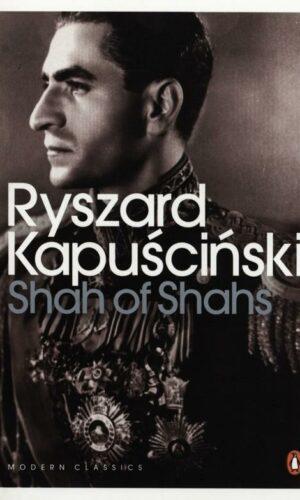 SHAH OF SHAHS <br> Ryszard Kapuściński
