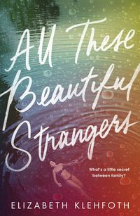 ALL THESE BEAUTIFUL STRANGERS <br> Elizabeth Klehfoth