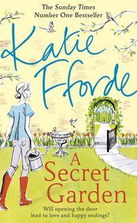 A SECRET GARDEN <br> Katie Fforfe