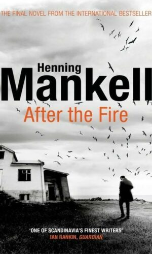 AFTER THE FIRE <br> Henning Mankell