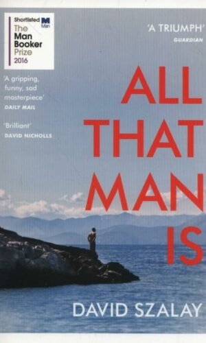 ALL THAT MAN IS <br> David Szalay