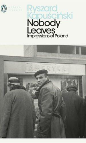 NOBODY LEAVES<br> Ryszard Kapuściński