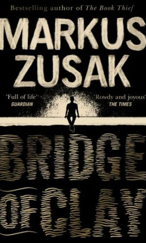 BRIDGE OF CLAY  <br> Markus Zusak