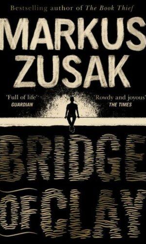 BRIDGE OF CLAY  <br> Markus Zusak