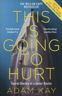 THIS IS GOING TO HURT <br>  Adam Kay