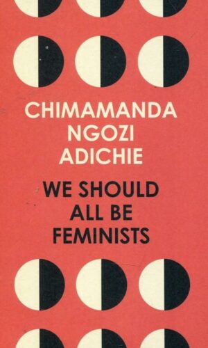 WE SHOULD ALL BE FEMINISTS <br> Chimamanda Ngozi Adichie