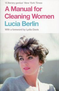 A MANUAL FOR CLEANING WOMEN <br> Lucia Berlin
