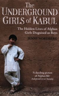 THE UNDERGROUND GIRLS OF KABUL <br> Jenny Nordberg