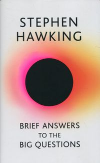 BRIEF ANSWERS TO THE BIG QUESTIONS <br>  Stephen Hawking