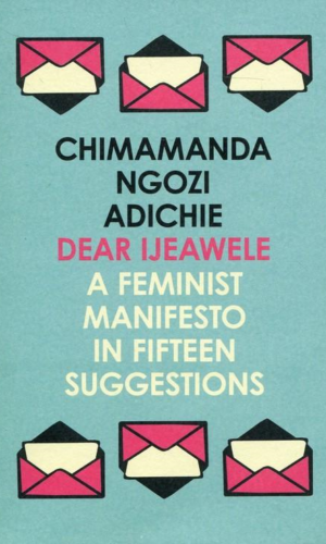 A FEMINIST MANIFESTO IN FIFTEEN SUGGESTIONS <br> Chimamanda Ngozi Adichie