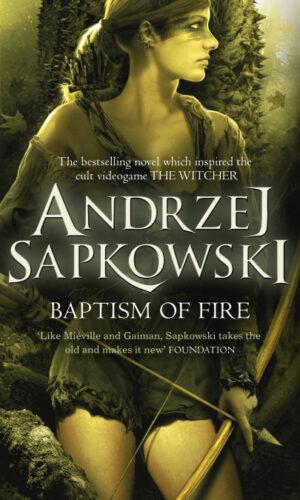 BAPTISM OF FIRE <br> Andrzej Sapkowski