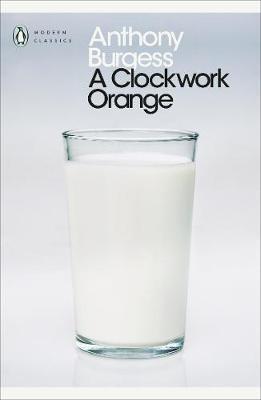 A CLOCKWORK ORANGE <br>  Anthony Burgess