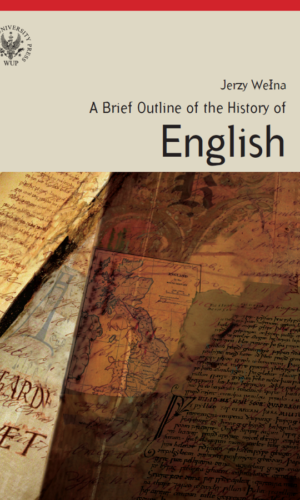 A BRIEF OUTLINE OF THE HISTORY OF ENGLISH <br> Jerzy Wełna