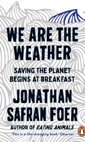 WE ARE THE WEATHER<br>  Jonathan Safran Foer