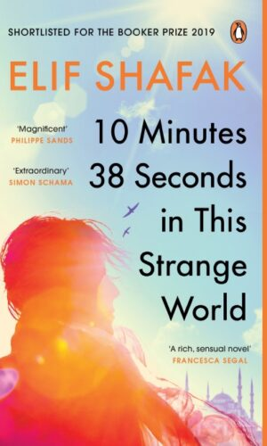 10 MINUTES 38 SECONDS IN THIS STRANGE WORLD <br> Elif Shafak