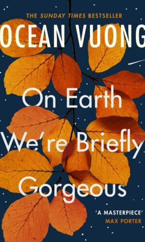 ON EARTH WE'RE BRIEFLY GORGEOUS <br> Ocean Vuong