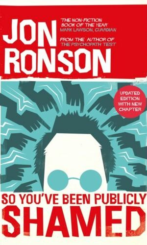 SO YOU`VE BEEN PUBLICLY SHAMED <br> Jon Ronson