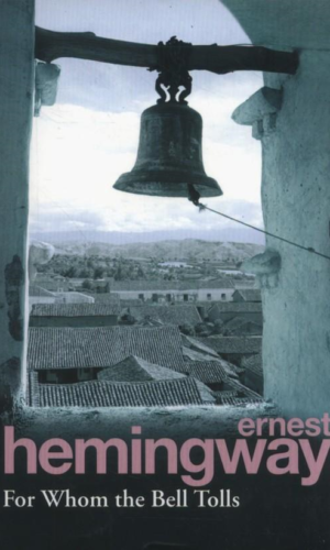 FOR WHOM THE BELL TOLLS <br>  Ernest Hemingway