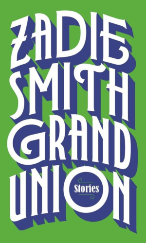 GRAND UNION <br> Zadie Smith