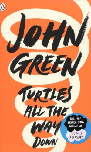 TURTLES ALL THE WAY DOWN <br> John Green