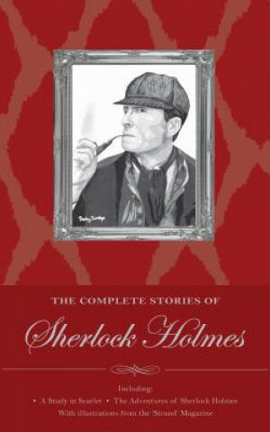 The Complete Stories of Sherlock Holmes <br> Artur Conan Doyle