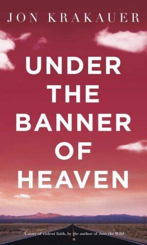 UNDER THE BANNER OF HEAVEN<br> Jon Krakauer