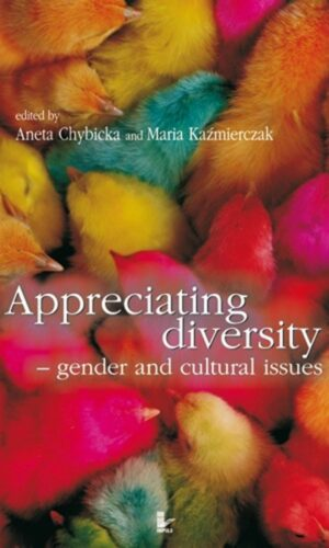 APPRECIATING DIVERSITY – GENDER AND CULTURAL ISSUES<br> Aneta Chybicka, Maria Kaźmierczak