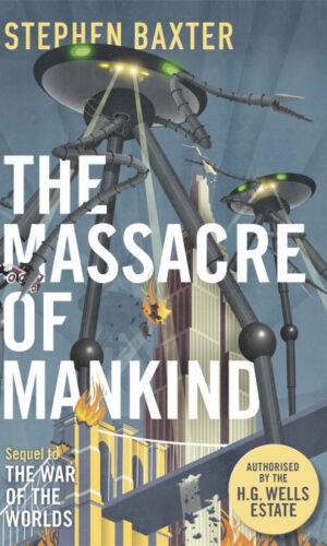 THE MASSACRE OF MANKIND <br>Stephen Baxter