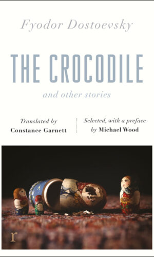 THE CROCODILE AND OTHER STORIES<br> Fyodor Dostoevsky