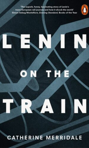 LENIN ON THE TRAIN <br>  Catherine Merridale