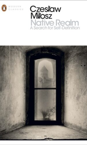 NATIVE REALM: A Search for Self-Definition<br> Czeslaw Milosz