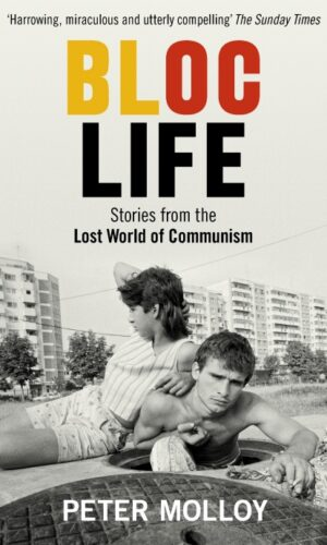 Bloc Life: Stories from the Lost World of Communism <br> Peter Molloy