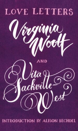 Love Letters: Vita and Virginia Vita Sackville-West <br> Virginia Woolf, Alison Bechdel (Introducer)