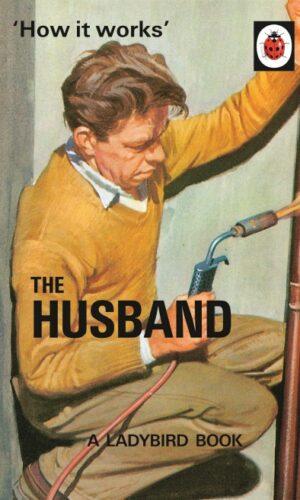 How It Works: The Husband<br> Jason Hazeley, Joel Morris
