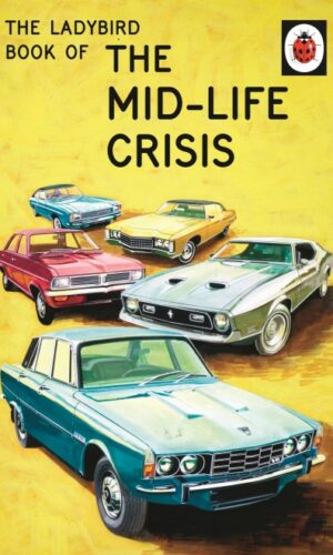 How It Works: The Mid-Life Crisis<br> Jason Hazeley, Joel Morris